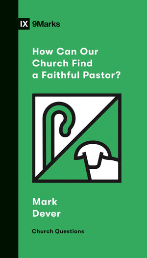 9Marks How Can Our Church Find a Faithful Pastor? by Dever, Mark (9781433570209) Reformers Bookshop
