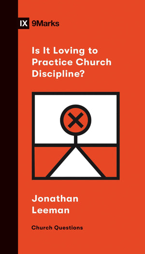 9Marks Is It Loving to Practice Church Discipline? by Leeman, Jonathan (9781433570254) Reformers Bookshop