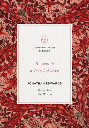 Heaven Is a World of Love by Edwards, Jonathan (9781433570711) Reformers Bookshop
