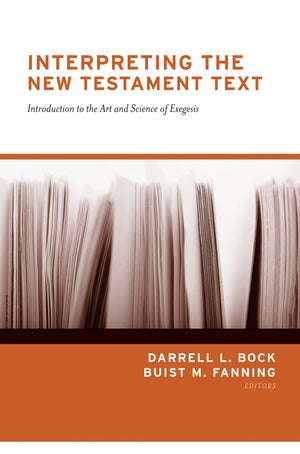 Interpreting the New Testament Text: Introduction to the Art and Science of Exegesis (Redesign) by Bock, Darrell L. & Fanning, Buist M. (Eds) (9781433570797) Reformers Bookshop