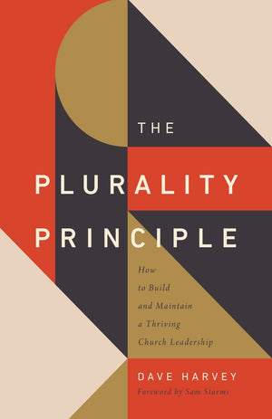 The Plurality Principle: How to Build and Maintain a Thriving Church Leadership Team by Harvey, Dave (9781433571541) Reformers Bookshop