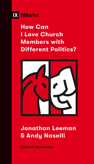 9Marks How Can I Love Church Members with Different Politics? by Leeman, Jonathan & Naselli, Andy (9781433571794) Reformers Bookshop