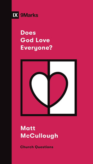 9Marks Does God Love Everyone? by McCullough, Matthew (9781433572159) Reformers Bookshop