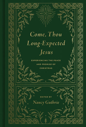 Come, Thou Long-Expected Jesus: Experiencing the Peace and Promise of Christmas by Guthrie, Nancy (Editor) (9781433573118) Reformers Bookshop
