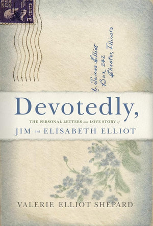 Devotedly: The Personal Letters and Love Story of Jim and Elisabeth Elliot by Shepard, Valerie Elliot (9781433651564) Reformers Bookshop