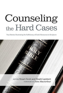 9781433672224-Counseling the Hard Cases: True Stories Illustrating the Sufficiency of God's Resources in Scripture-Lambert, Heath; Scott, Stuart (Editors)