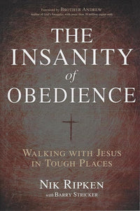 9781433673092-Insanity of Obedience, The: Walking with Jesus in Tough Places-Ripkin, Nik; Stricker, Barry
