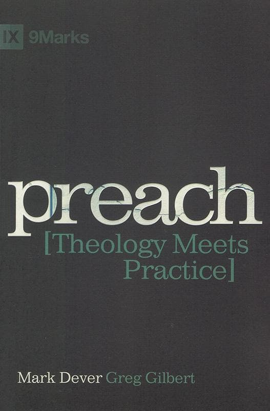 9781433673177-Preach: Theology Meets Practice-Dever, Mark; Gilbert, Greg