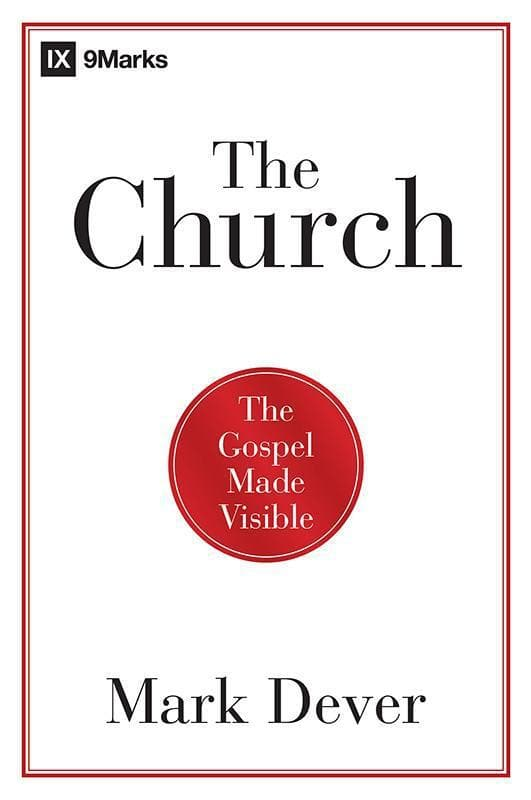 9781433677762-Church, The: The Gospel Made Visible-Dever, Mark