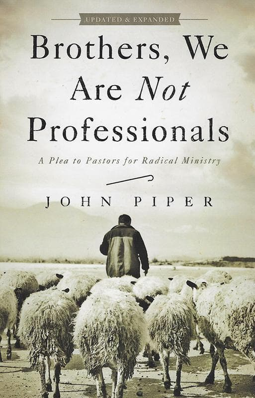 9781433678820-Brothers, We Are Not Professionals: A Plea to Pastors for Radical Ministry-Piper, John