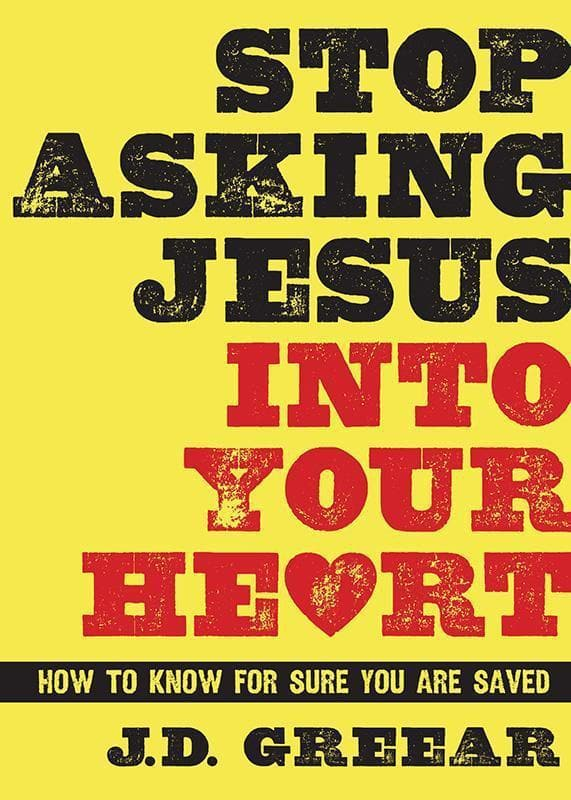 9781433679216-Stop Asking Jesus into your Heart: How to Know for Sure You Are Saved-Greear, J. D.