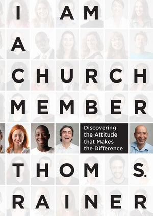 I Am a Church Member: Discovering the Attitude that Makes the Difference by Rainer, Thom S. (9781433679735) Reformers Bookshop