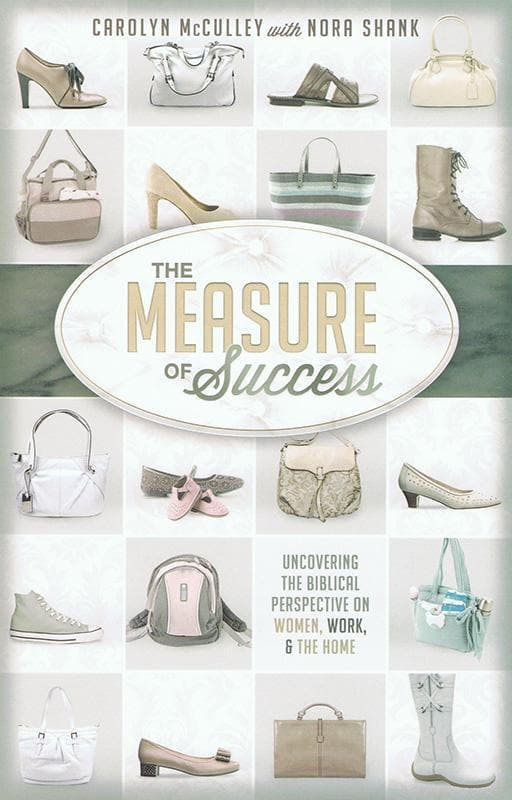 9781433679926-Measure of Success, The: Uncovering the Biblical Perspective on Women, Work, and the Home-McCulley, Carolyn; Shank, Nora