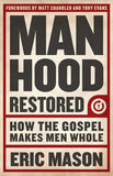 9781433679940-Manhood Restored: How Gospel Makes Men Whole-Mason, Eric