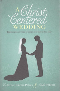 9781433681141-Christ-Centered Wedding, A: Rejoicing in the Gospel on Your Big Day-Parks, Catherine; Strode, Linda