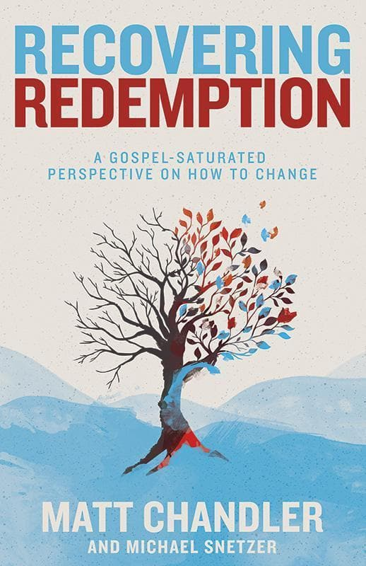 9781433683886-Recovering Redemption: A Gospel Saturated Perspective on How to Change-Chandler, Matt; Snetzer, Michael