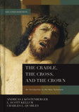 The Cradle, the Cross, and the Crown: An Introduction to the New Testament by Köstenberger, Andreas; Quarles, Charles L.; Kellum, L. Scott (9781433684005) Reformers Bookshop