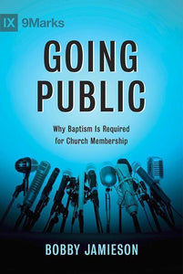 9781433686207-Going Public: Why Baptism is Required for Church Membership-Jamieson, Bobby