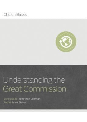 Understanding the Great Commission by Dever, Mark (9781433688942) Reformers Bookshop
