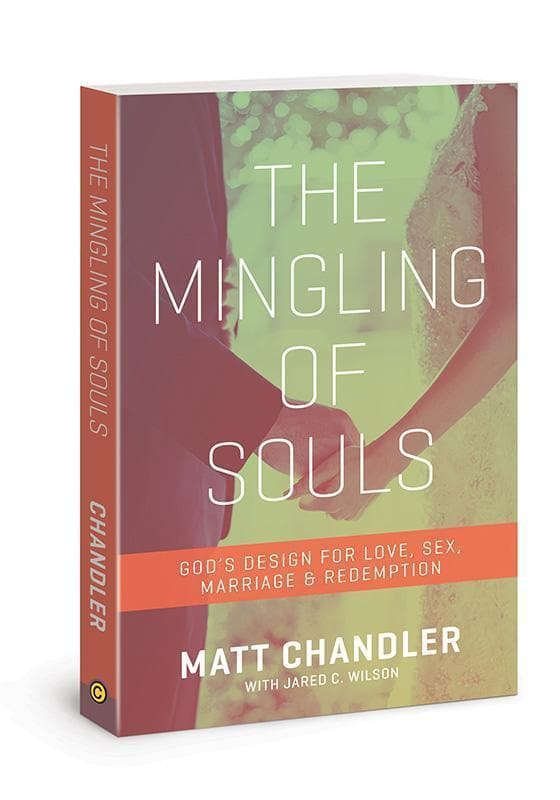 9781434706867-Mingling of Souls, The: God's Design for Love, Sex, Marriage & Redemption-Chandler, Matt; Wilson, Jared C.