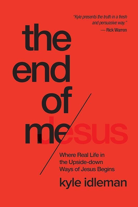 9781434707079-End of Me, The: Where Real Life in the Upside-Down Ways of Jesus Begins-Idleman, Kyle