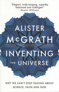 9781444798463-Inventing the Universe: Why We Can't Stop Talking about Science, Faith and God-McGrath, Alister E.