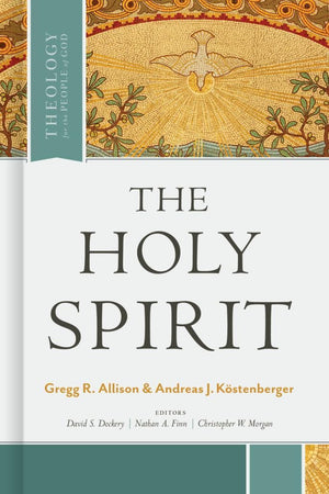 The Holy Spirit (Theology for the People of God) by Kostenberger, Andreas & Allison, Gregg (9781462757749) Reformers Bookshop