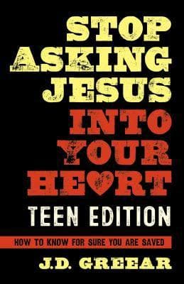 Stop Asking Jesus into your Heart: Teen edition by Greear, J. D. (9781462779215) Reformers Bookshop