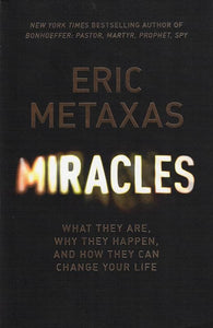 9781473604773-Miracles: What They Are, Why They Happen, and How They Can Change Your Life-Metaxas, Eric