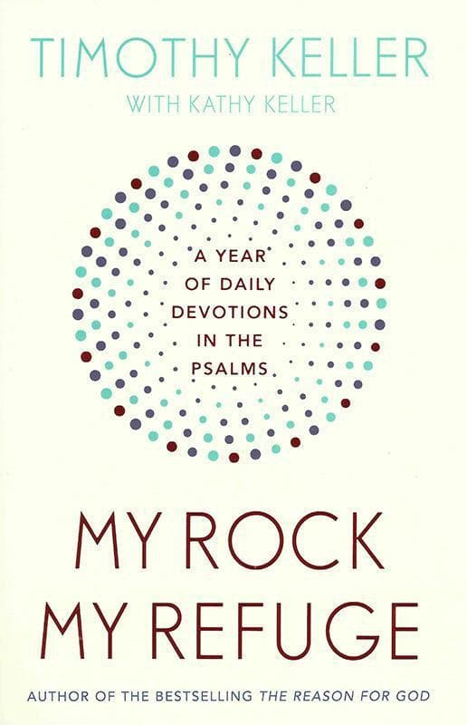 9781473614222-My Rock My Refuge: A Year of Daily Devotions in the Psalms-Keller, Timothy J.