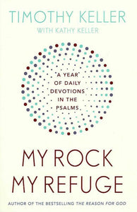 9781473614239-My Rock My Refuge: A Year of Daily Devotions in the Psalms-Keller, Timothy J.