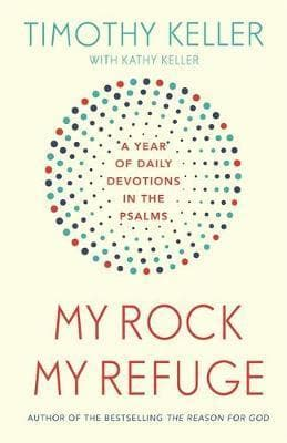 My Rock, My Refuge: A Year of Daily Devotions in the Psalms by Keller, Timothy (9781473614253) Reformers Bookshop