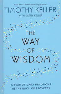9781473647558-Way of Wisdom, The: A Year of Daily Devotions in the Book of Proverbs-Keller, Timothy & Kathy