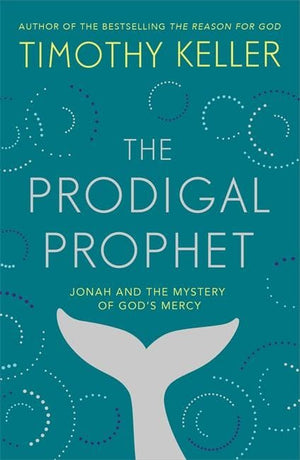 Prodigal Prophet, The: Jonah and the Mystery of God's Mercy by Keller, Timothy J. (9781473690509) Reformers Bookshop