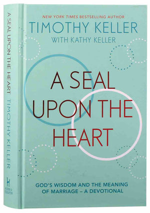 A Seal Upon the Heart: God's Wisdom and the Meaning of Marriage by Keller, Timothy (9781473690561) Reformers Bookshop