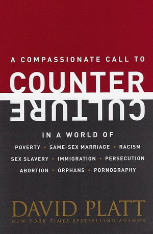 9781496401045-Counter Culture: A Compassionate Call in a World of Poverty, Same-Sex Marriage, Racism, Sex Slavery, Immigration, Persecution, Abortion, Orphans, Pornography-Platt, David