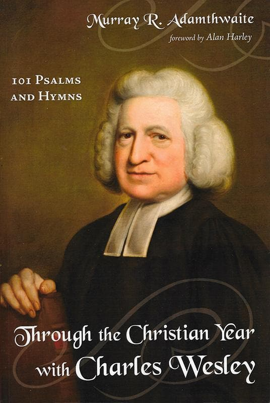 9781498237567-Through the Christian Year with Charles Wesley: 101 Psalms and Hymns-Adamthwaite, Murray