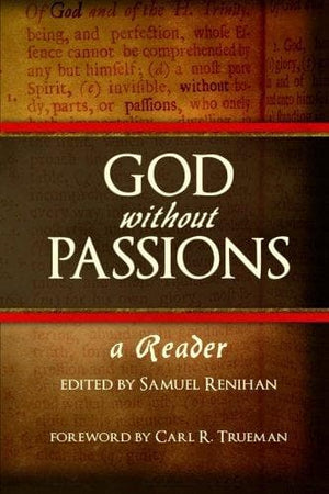 God without Passions: A Reader by Renihan, Samuel (9781503339453) Reformers Bookshop