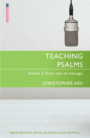 Teaching Psalms Volume 2: From Text to Message by Ash, Christopher (9781527100053) Reformers Bookshop