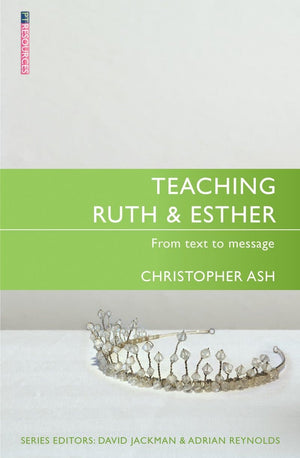 Teaching Ruth and Esther: From Text to Message by Ash, Christopher (9781527100077) Reformers Bookshop