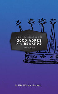 9781527100442-CPG Good Works and Rewards: A Christian's Pocket Guide-Jones, Mark