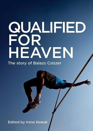 9781527100619-Qualified for Heaven: The Story of Balazs Csiszer-Howat, Irene