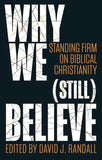 9781527100886-Why We (Still) Believe: Standing Firm on Biblical Christianity-Randall, David J