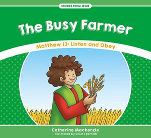 9781527100930-SFJ Busy Farmer, The: Matthew 13: Listen and Obey-MacKenzie, Catherine