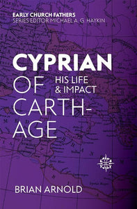 9781527100992-ECF Cyprian of Carthage: His Life & Impact-Arnold, Brian J
