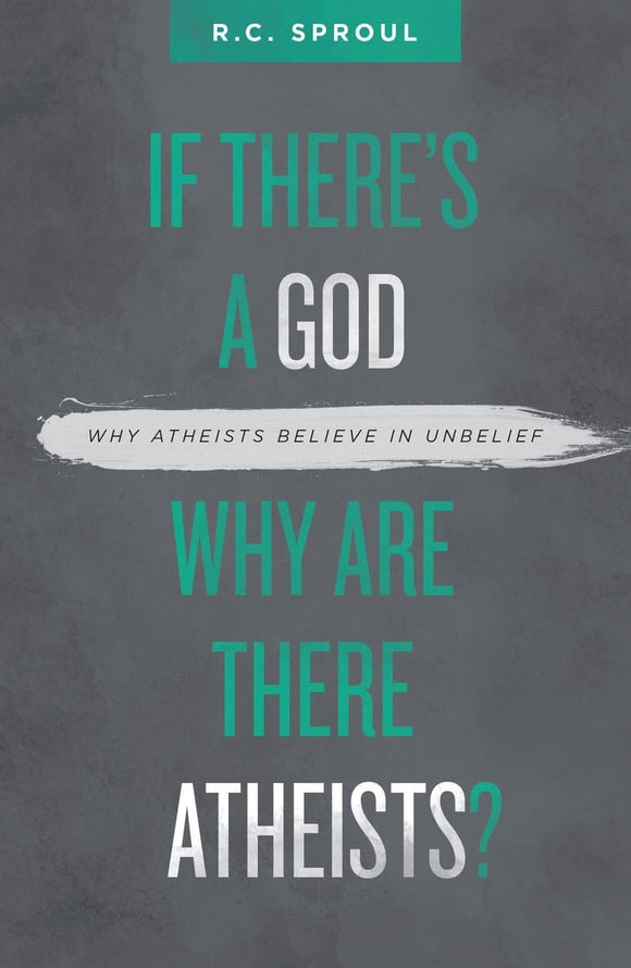 If There's a God Why Are There Atheists? | Sproul R C | 9781527101050