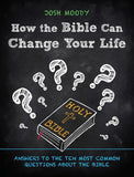 How the Bible Can Change Your Life: Answers to the Ten Most Common Questions about the Bible by Moody, Josh (9781527101517) Reformers Bookshop