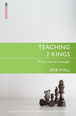 Teaching 2 Kings: From Text to Message by Fyall, Bob (9781527101579) Reformers Bookshop