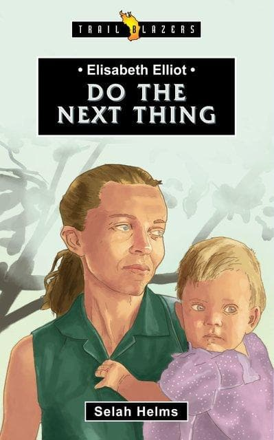 Trailblazers - Elisabeth Elliot: Do the Next Thing