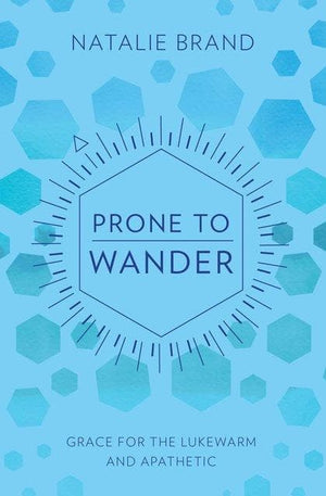 Prone to Wander: Grace for the Lukewarm and Apathetic by Brand, Natalie (9781527102088) Reformers Bookshop